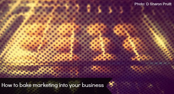 How to Bake Marketing into your business