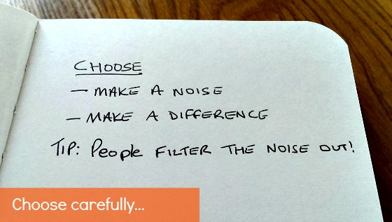 Are you making a noise or making a difference?