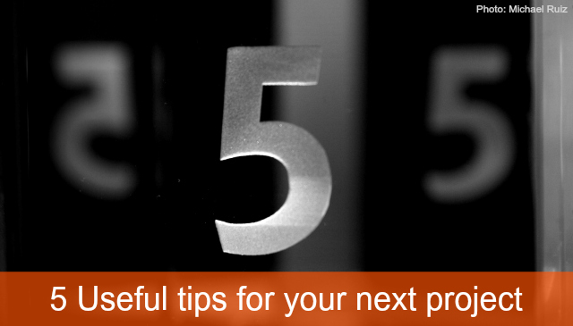 5 Useful tips to make your next project fly!