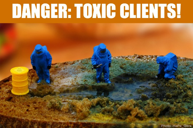 Stop working for toxic clients. Seriously. Stop it!