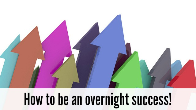 How to be an overnight success!