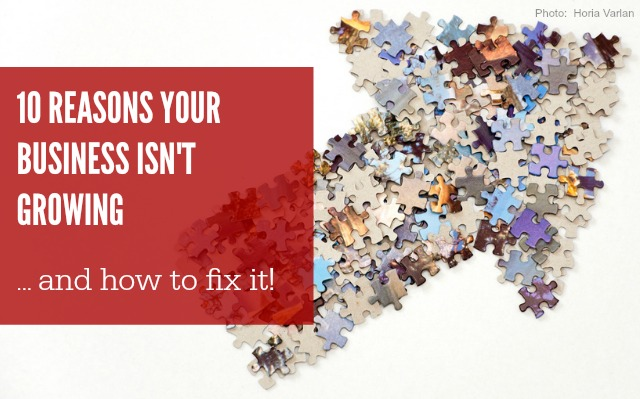 10 Reasons your business isn't growing and how to fix it!