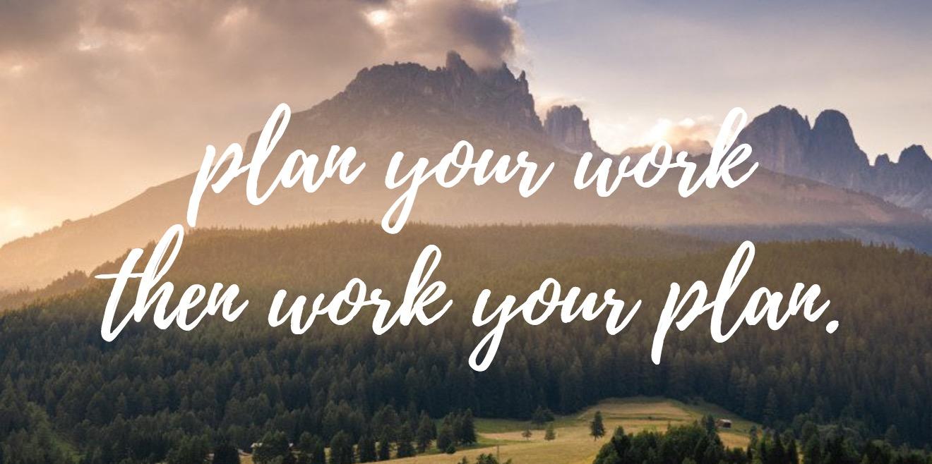 plan your work, then work you plan, plan then work