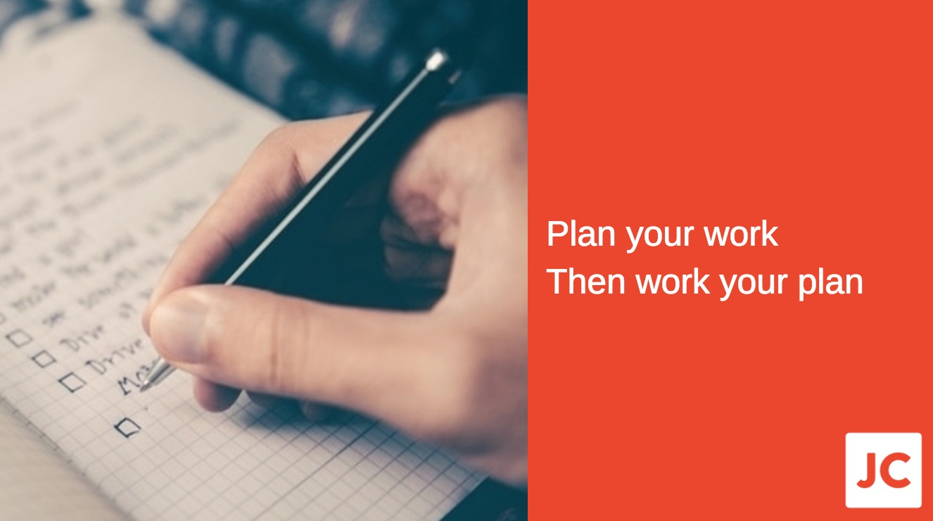 Plan your work, then work your plan, plan then work